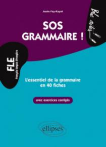 FLE. SOS Grammaire. L'essentiel de la grammaire en 40 fiches avec exercices corrigés (Niveau 2)(Français langues étrangères)