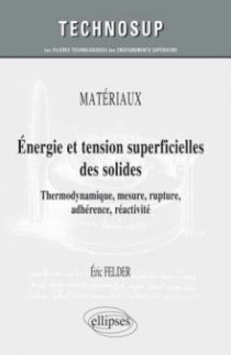 MATÉRIAUX - Energie et tension superficielles des solides - Thermodynamique, mesure, rupture, adhérence, réactivité - Cours et exercices corrigés