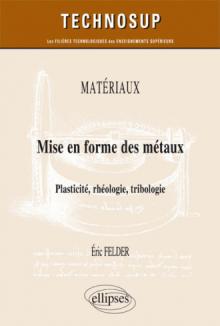 MATÉRIAUX - Mise en forme des métaux - Plasticité, rhéologie, tribologie
