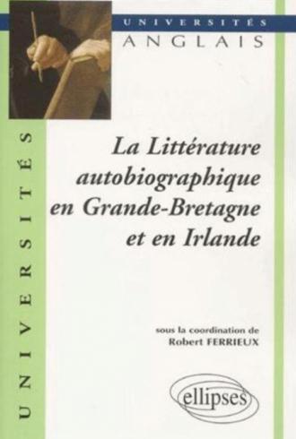 La Littérature autobiographique en Grande-Bretagne et en Irlande