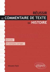 Réussir le commentaire de texte en histoire. Méthode et 24 exemples entièrement commentés