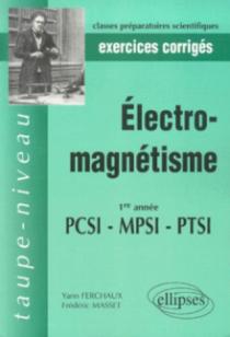 Électromagnétisme PCSI-MPSI-PTSI - Exercices et problèmes corrigés