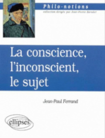 La conscience, l'inconscient et le sujet