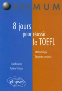 8 jours pour préparer et réussir le TOEFL