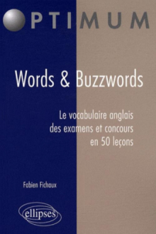 Words & Buzzwords. Le vocabulaire anglais des examens et concours en 50 leçons