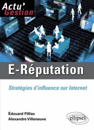 E-réputation. Stratégies d'influence sur Internet