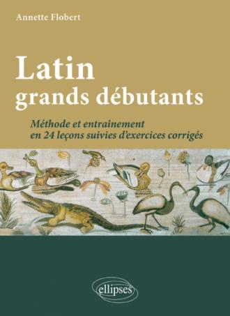 Latin grands débutants. Méthode et entraînement