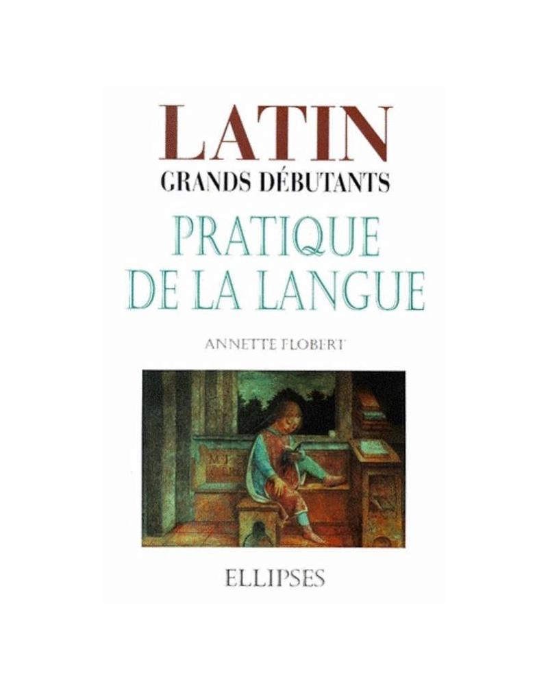 Latin Grands débutants - Pratique de la langue