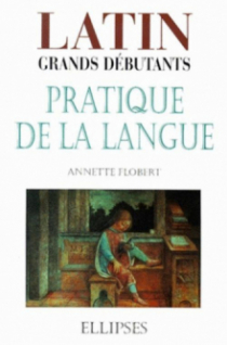 Latin Grands débutants - Pratique de la langue