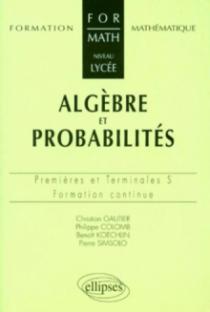 Algèbre et probabilités - Niveau lycée - Premières et Terminales S et ES - Formation continue