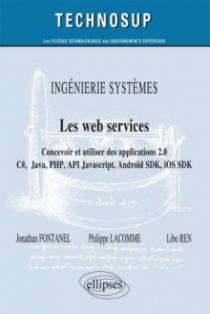 INGÉNIERIE SYSTÈMES - Les web services - Concevoir et utiliser des applications 2.0 - C#, Java, PHP, API JavScript, Androïd SDK, iOS SDK … (niveau C)