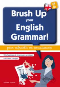Brush Up Your English Grammar! 23 chapitres de grammaire anglaise avec exercices corrigés pour rafraîchir ses connaissances. [A2-B1]