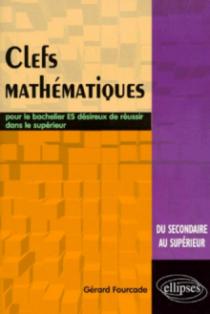 Clés mathématiques - Pour le bachelier ES désireux de réussir dans le supérieur