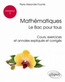 Mathématiques Terminale S : le Bac pour tous - Cours, exercices et annales expliqués et corrigés
