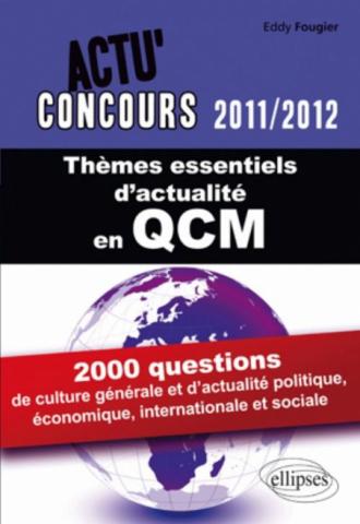 Thèmes essentiels d'actualité - 2011-2012 en QCM. 2000 questions de culture générale et d'actualité politique et sociale