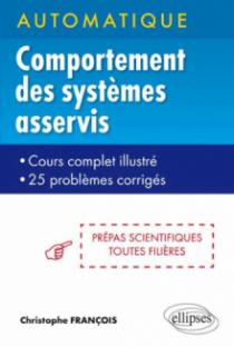 Automatique - Comportement des systèmes asservis - cours complets illustré - 25 problèmes corrigés - prépas scientifiques toutes filières
