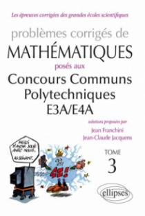 Mathématiques CCP - E3A/E4A - toutes filières - 2012-2013 - tome 3