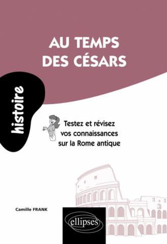 Au temps des Césars. Testez et révisez vos connaissances sur la Rome antique