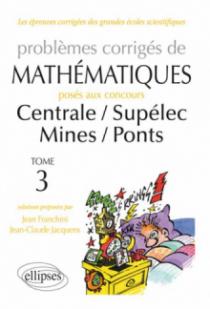 Mathématiques Centrale/Supélec - Mines/Ponts - toutes filières - 2012-2013 - tome 3