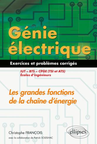 Génie électrique - Exercices et problèmes corrigés - Les grandes fonctions de la chaîne d'énergie - IUT, BTS, CPGE (TSI et ATS), écoles d'ingénieurs