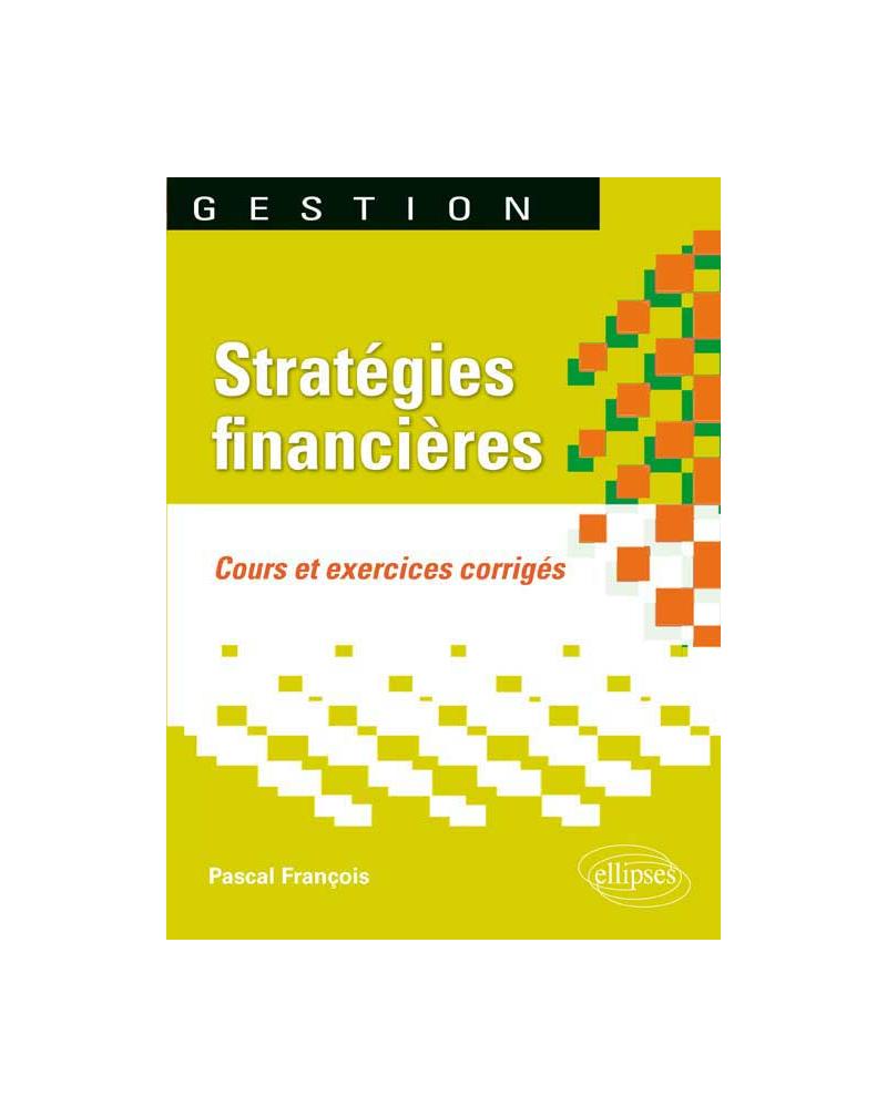 Stratégies financières. Cours et exercices corrigés