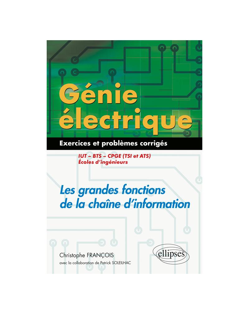 Génie électrique - Exercices et problèmes corrigés - Les grandes fonctions de la chaîne d'information - IUT, BTS, CPGE (TSI et ATS), écoles d'ingénieurs