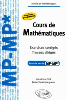 Cours de Mathématiques - Travaux dirigés - Exercices corrigés - Filière MP-MP*
