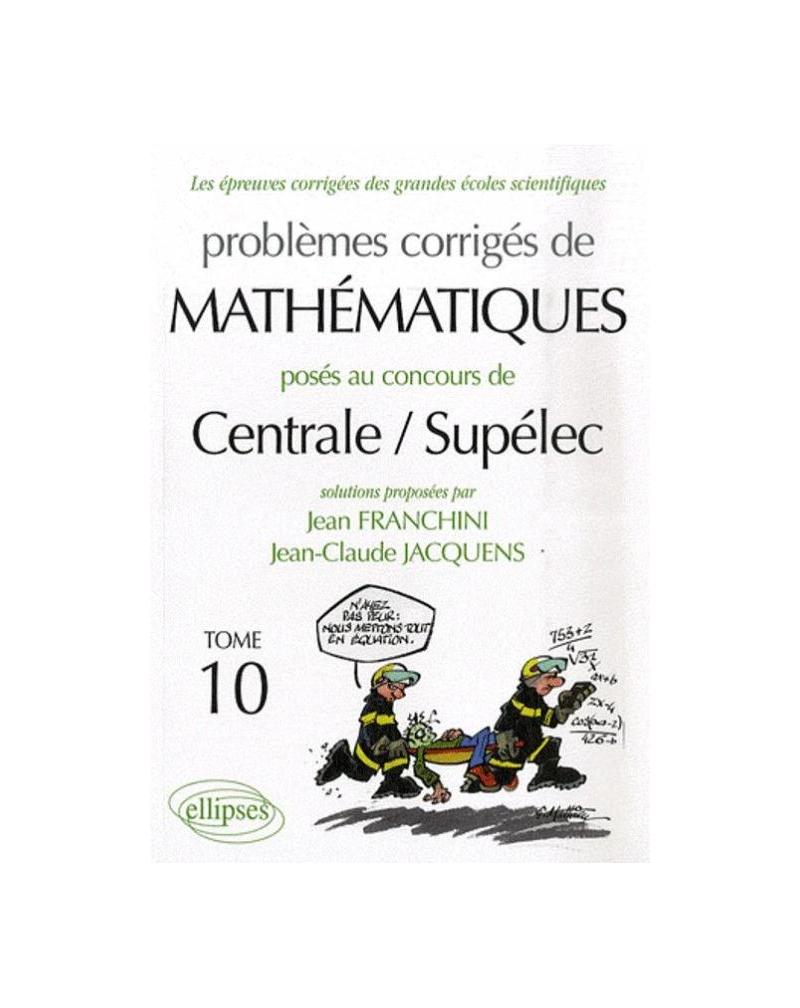 Mathématiques Centrale/Supélec 2006-2007 - Tome 10