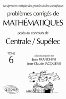 Mathématiques Centrale/Supélec 1993-1999 - Tome 6