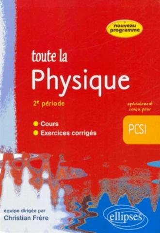 Toute la Physique PCSI - 2e période - cours et exercices corrigés