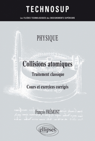 PHYSIQUE - Collisions atomiques - Traitement classique - Cours et exercices corrigés (niveau B)