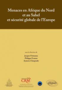 Menaces en Afrique du Nord et au Sahel et sécurité globale de l`Europe - Actes de colloque