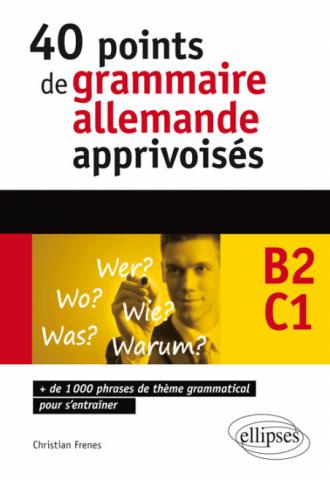 Allemand. 40 points de grammaire allemande apprivoisés - 1000 phrases de thème grammatical pour s'entraîner (B2-C1)