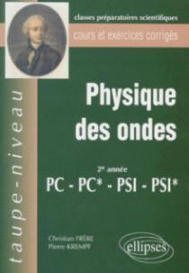 Physique des ondes PC-PC*-PSI-PSI* - Cours et exercices corrigés