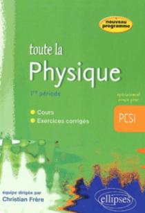 Toute la Physique en PCSI - 1re période - cours et exercices corrigés
