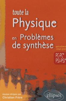 Toute la Physique en Problèmes  de synthèse - PC-PC*-PSI-PSI*