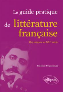 Le guide pratique de littérature française. Des origines au XXIe siècle