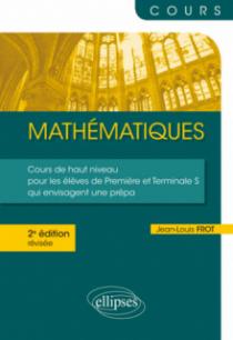 Mathématiques - Un cours de haut niveau pour les élèves de Première et Terminale S qui envisagent une prépa - 2e édition révisée