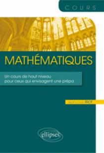 Mathématiques - Un cours de haut niveau pour ceux qui envisagent une prépa