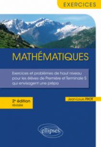 Mathématiques - Exercices et problèmes de haut niveau pour les élèves de Première et Terminale S qui envisagent une prépa - 2e édition révisée