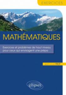 Mathématiques - Exercices et problèmes de haut niveau pour ceux qui envisagent une prépa