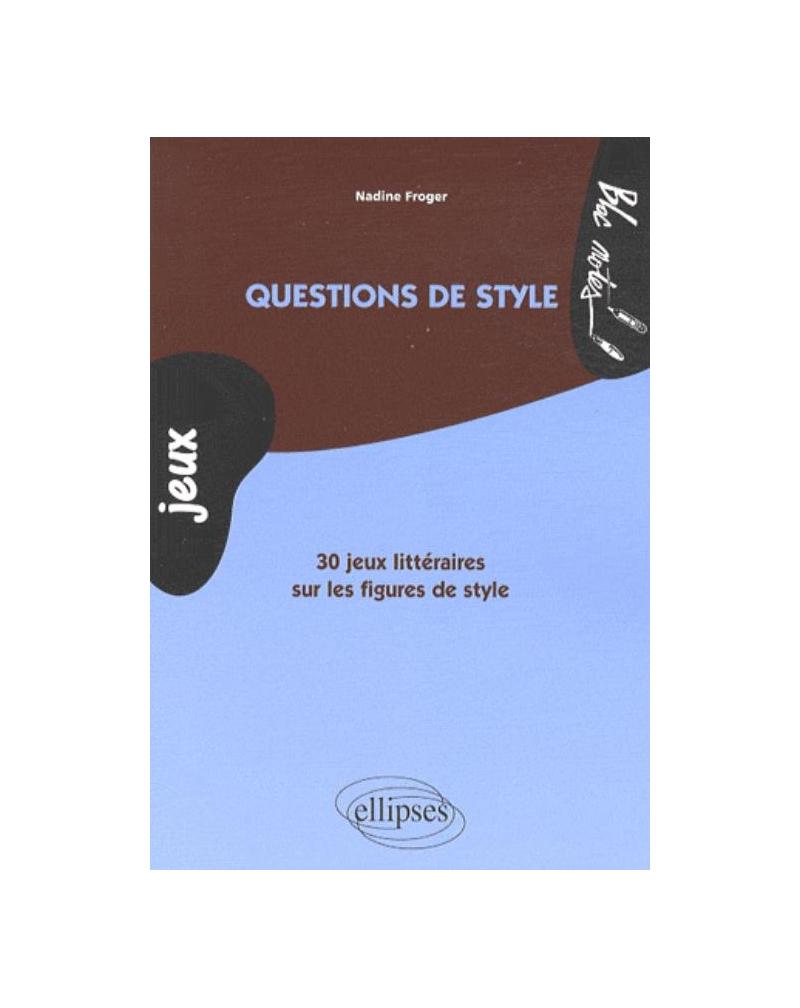 Questions de style. 30 jeux littéraires sur les figures de style