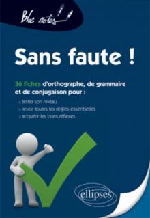 Sans faute ! Tester son niveau en orthographe, grammaire et conjugaison, (re)voir les règles et s'exercer Nouvelle édition
