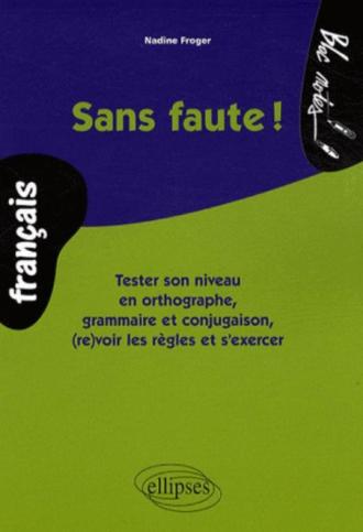 Sans faute ! Tester son niveau en orthographe, grammaire et conjugaison, (re)voir les règles et s'exercer
