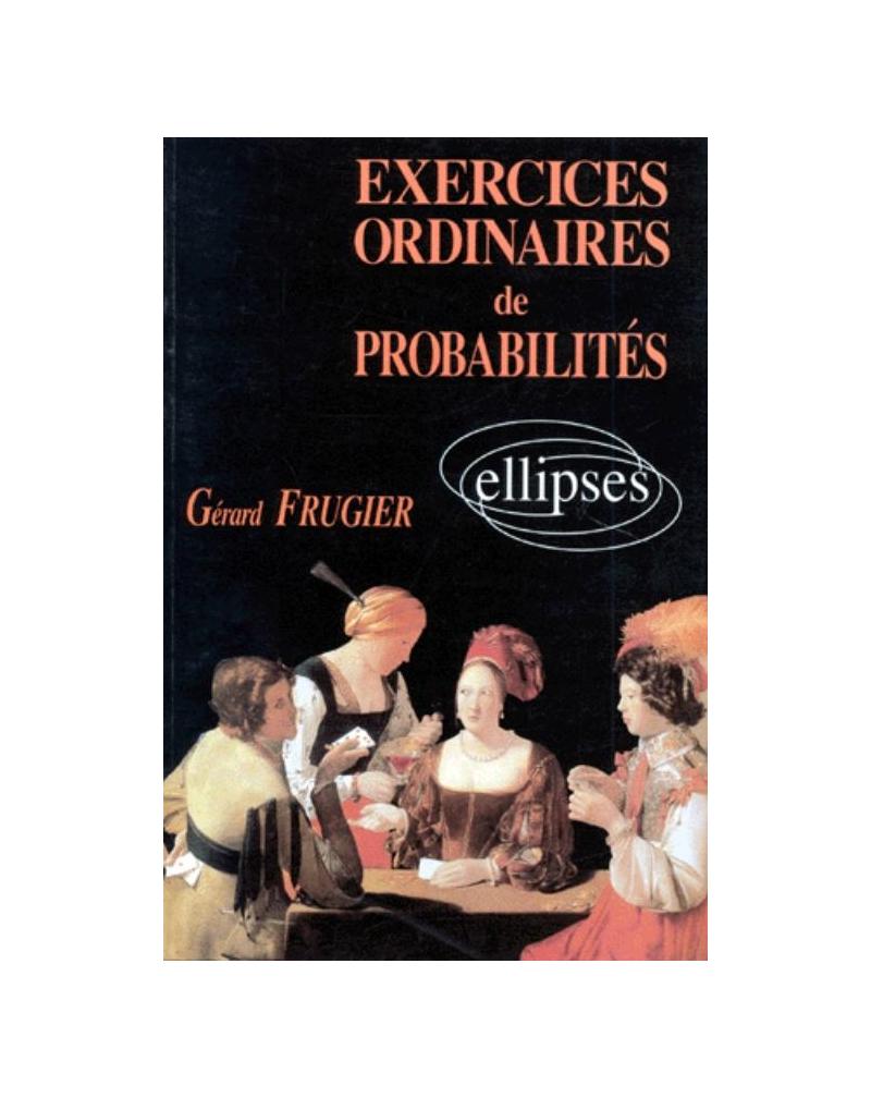 Exercices ordinaires de Probabilités (solutions et rappels cours)