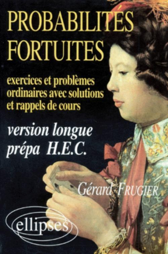 Probabilités fortuites - Exercices et problèmes ordinaires (avec sol - et rap - de cours) Version longue prépa HEC