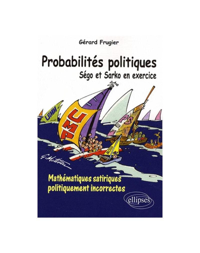 Probabilités politiques. Ségo et Sarko en exercice. Mathématiques satiriques politiquement incorrectes