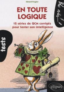 En toute logique. 12 séries de QCM corrigés pour tester son intelligence
