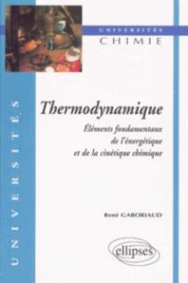 Thermodynamique - Éléments fondamentaux de l'énergétique et de la cinétique chimique