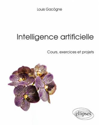 Intelligence artificielle - Cours, exercices et projets
